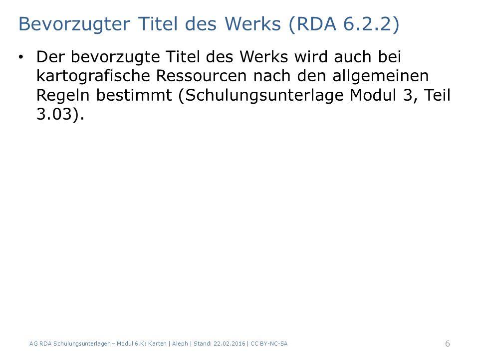 AG RDA Schulungsunterlagen – Modul 6.K: Karten | Aleph | Stand: 22.02.2016 | CC BY-NC-SA 57 Physische Beschreibung | Entstehungsmethode (RDA 3.9) Wird für die Identifizierung von Altkarten als wichtig angesehen.