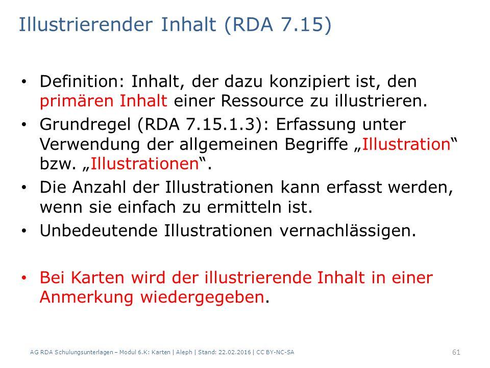 AG RDA Schulungsunterlagen – Modul 6.K: Karten | Aleph | Stand: 22.02.2016 | CC BY-NC-SA 61 Illustrierender Inhalt (RDA 7.15) Definition: Inhalt, der