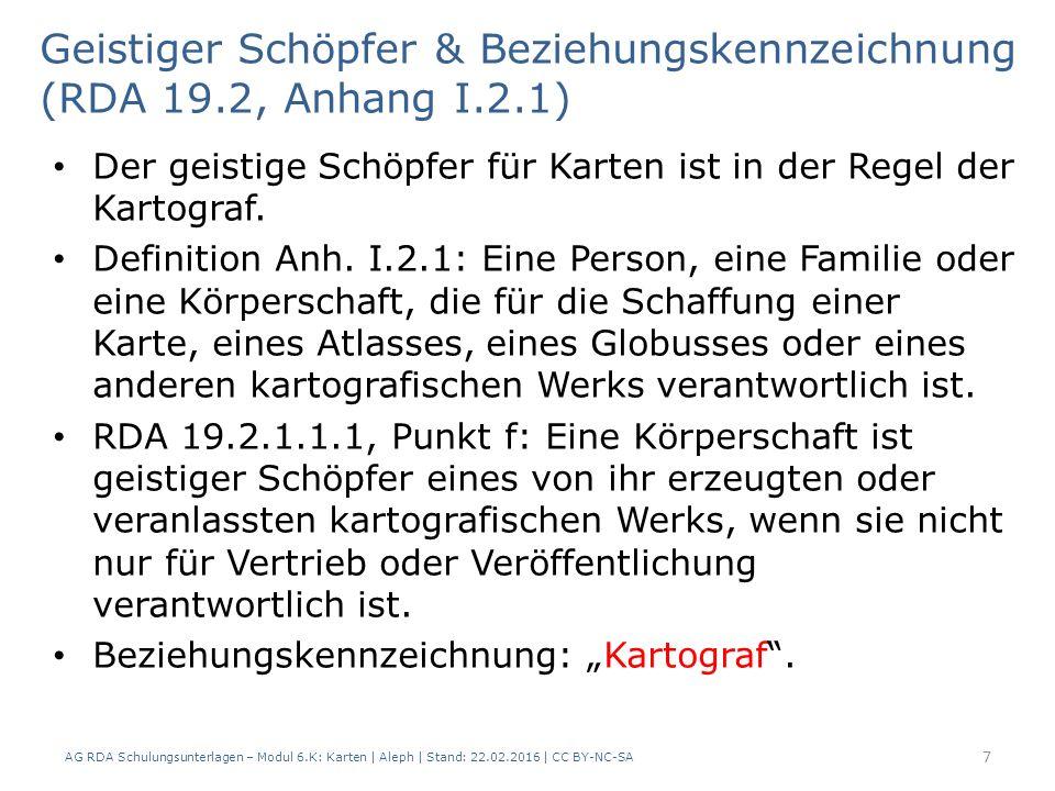 Geistiger Schöpfer & Beziehungskennzeichnung (RDA 19.2, Anhang I.2.1) AG RDA Schulungsunterlagen – Modul 6.K: Karten | Aleph | Stand: 22.02.2016 | CC