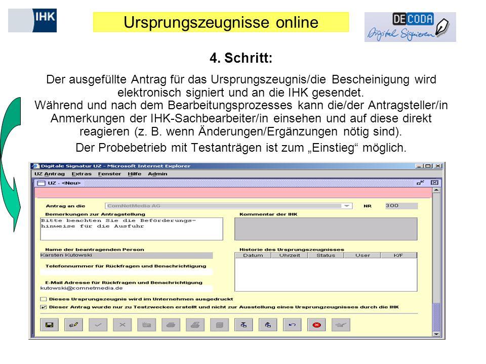 Ursprungszeugnisse online 4. Schritt: Der ausgefüllte Antrag für das Ursprungszeugnis/die Bescheinigung wird elektronisch signiert und an die IHK gese