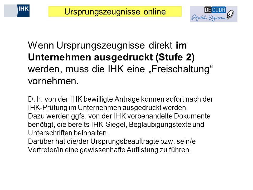 """Ursprungszeugnisse online Wenn Ursprungszeugnisse direkt im Unternehmen ausgedruckt (Stufe 2) werden, muss die IHK eine """"Freischaltung vornehmen."""