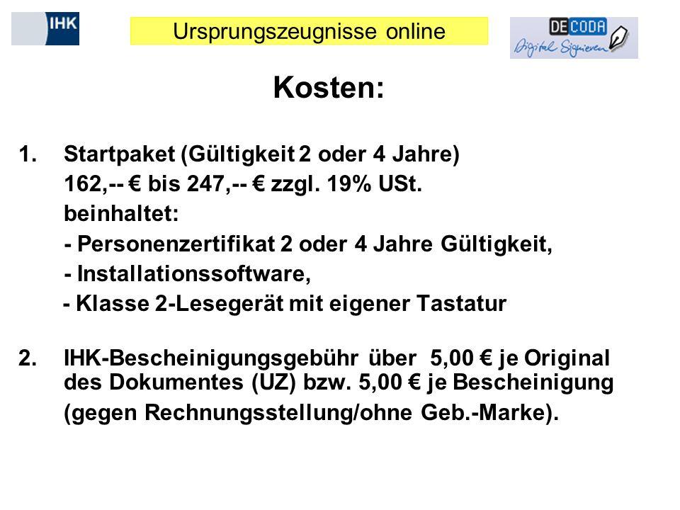 Ursprungszeugnisse online Kosten: 1.Startpaket (Gültigkeit 2 oder 4 Jahre) 162,-- € bis 247,-- € zzgl. 19% USt. beinhaltet: - Personenzertifikat 2 ode