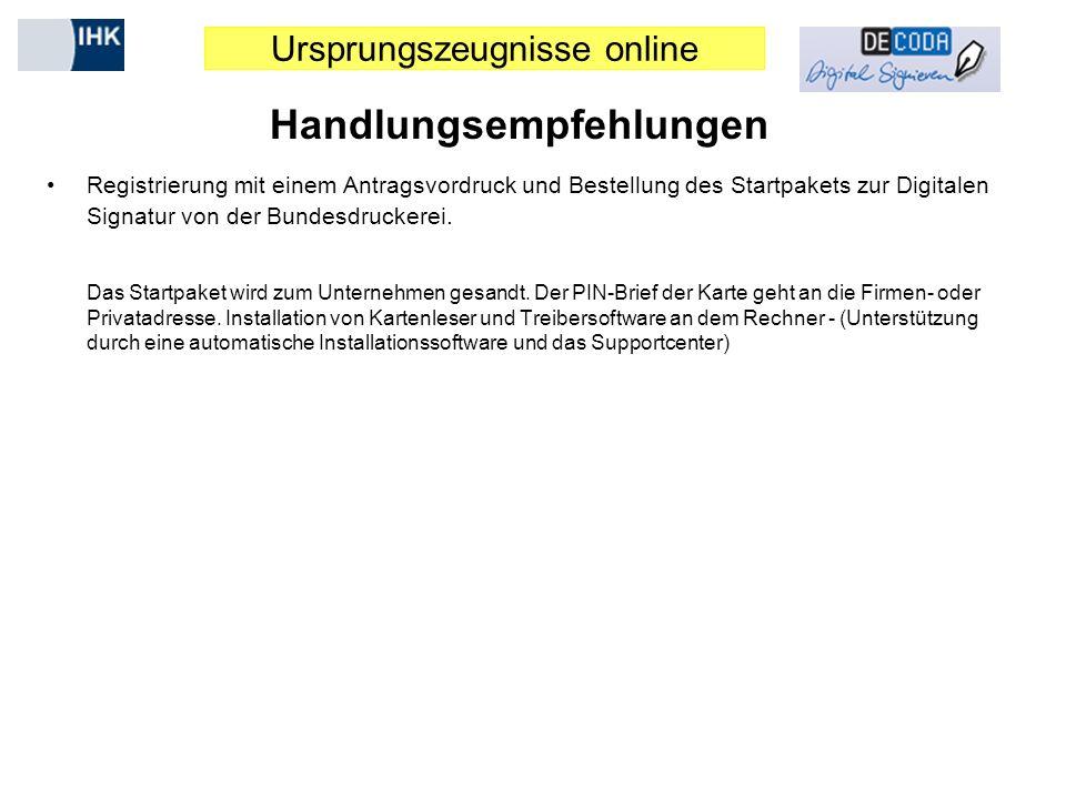 Ursprungszeugnisse online Handlungsempfehlungen Registrierung mit einem Antragsvordruck und Bestellung des Startpakets zur Digitalen Signatur von der Bundesdruckerei.
