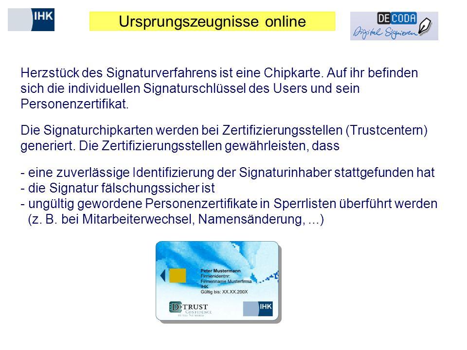 Ursprungszeugnisse online Herzstück des Signaturverfahrens ist eine Chipkarte. Auf ihr befinden sich die individuellen Signaturschlüssel des Users und