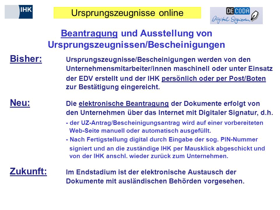Ursprungszeugnisse online Beantragung und Ausstellung von Ursprungszeugnissen/Bescheinigungen Bisher: Ursprungszeugnisse/Bescheinigungen werden von de