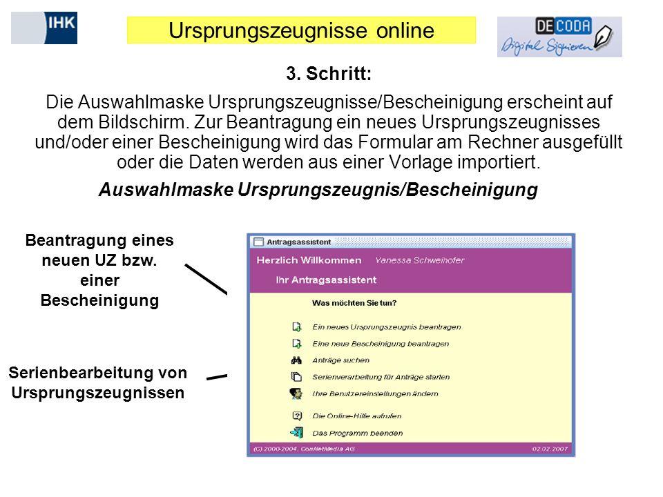 Ursprungszeugnisse online 3. Schritt: Die Auswahlmaske Ursprungszeugnisse/Bescheinigung erscheint auf dem Bildschirm. Zur Beantragung ein neues Urspru