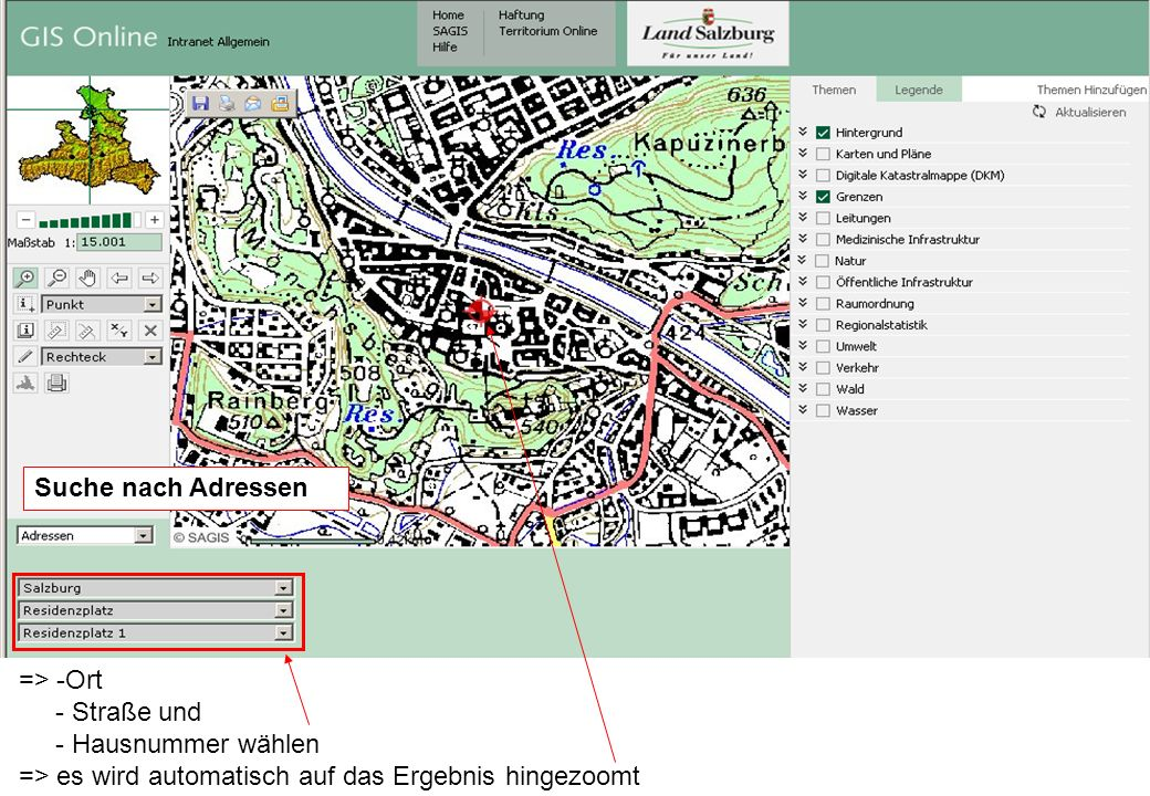 AMT DER SALZBURGER LANDESREGIERUNG ABTEILUNG 16: UMWELTSCHUTZ 11DI Alexander Kranabetter => -Ort - Straße und - Hausnummer wählen => es wird automatisch auf das Ergebnis hingezoomt Suche nach Adressen