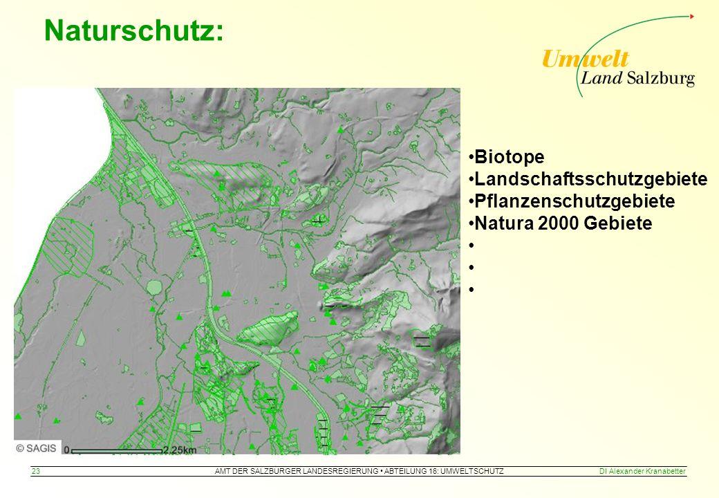 AMT DER SALZBURGER LANDESREGIERUNG ABTEILUNG 16: UMWELTSCHUTZ 23DI Alexander Kranabetter Naturschutz: Biotope Landschaftsschutzgebiete Pflanzenschutzgebiete Natura 2000 Gebiete