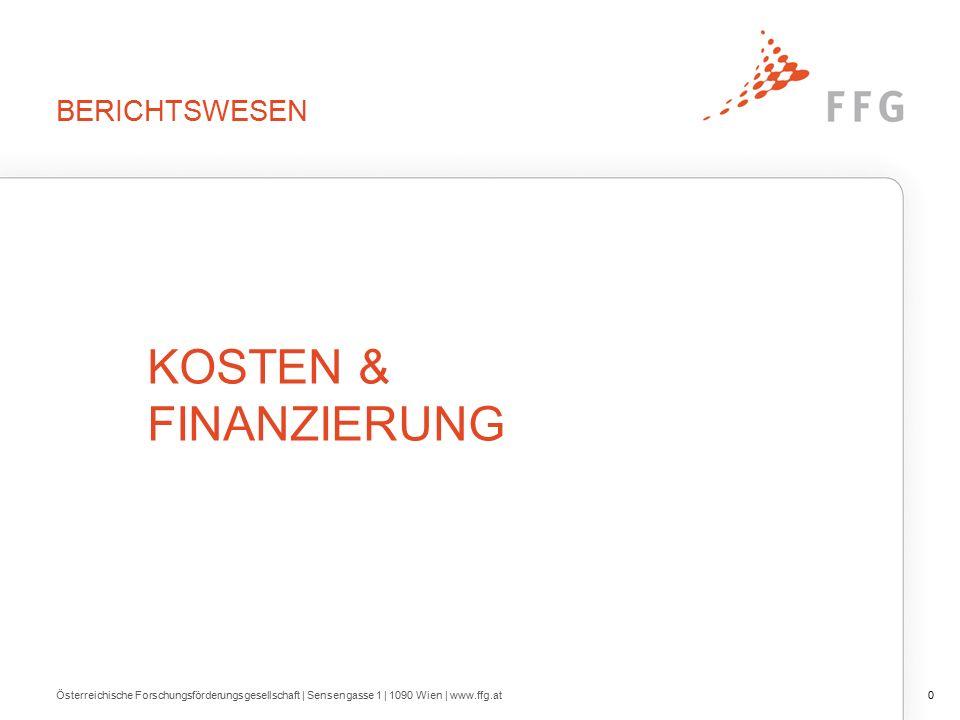 BERICHTSWESEN Österreichische Forschungsförderungsgesellschaft | Sensengasse 1 | 1090 Wien | www.ffg.at0 KOSTEN & FINANZIERUNG