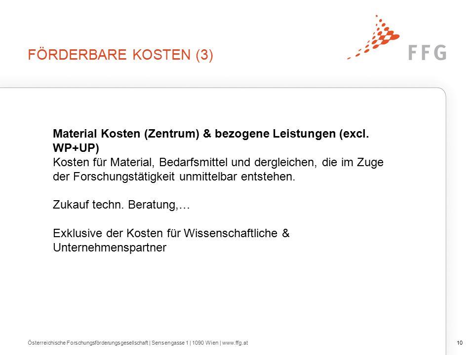 FÖRDERBARE KOSTEN (3) Österreichische Forschungsförderungsgesellschaft | Sensengasse 1 | 1090 Wien | www.ffg.at10 Material Kosten (Zentrum) & bezogene Leistungen (excl.