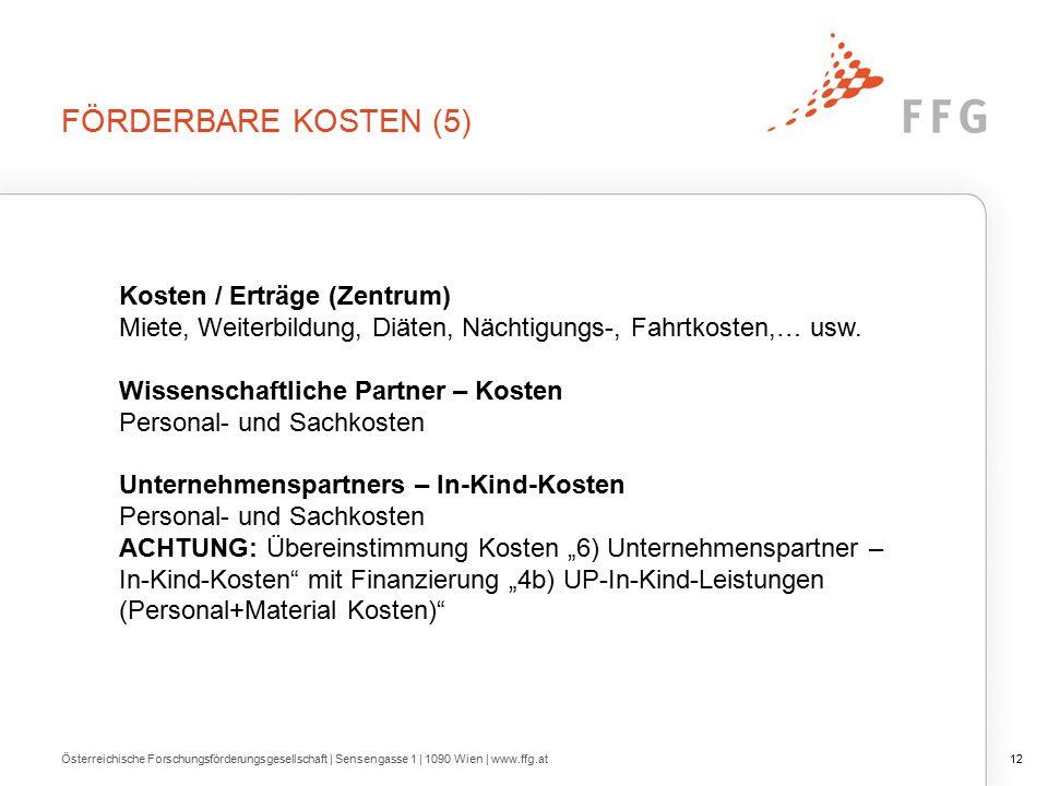 FÖRDERBARE KOSTEN (5) Österreichische Forschungsförderungsgesellschaft | Sensengasse 1 | 1090 Wien | www.ffg.at12 Kosten / Erträge (Zentrum) Miete, Weiterbildung, Diäten, Nächtigungs-, Fahrtkosten,… usw.