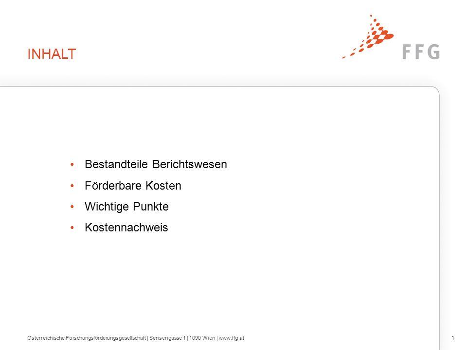 INHALT Bestandteile Berichtswesen Förderbare Kosten Wichtige Punkte Kostennachweis 1Österreichische Forschungsförderungsgesellschaft | Sensengasse 1 | 1090 Wien | www.ffg.at