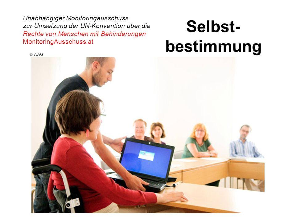 Unabhängiger Monitoringausschuss zur Umsetzung der UN-Konvention über die Rechte von Menschen mit Behinderungen MonitoringAusschuss.at Selbst- bestimmung © WAG