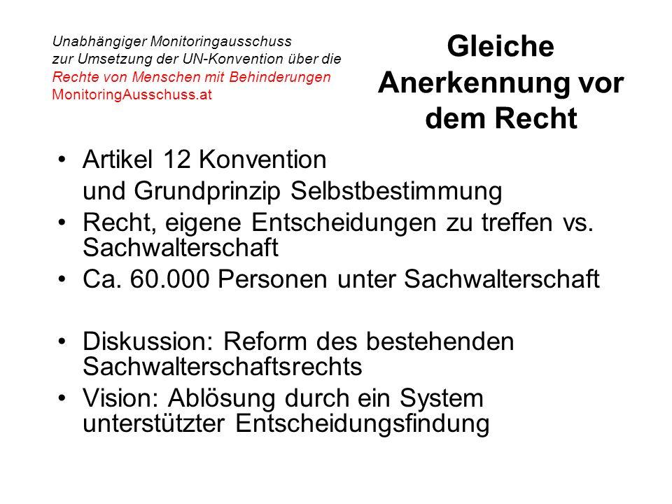 Unabhängiger Monitoringausschuss zur Umsetzung der UN-Konvention über die Rechte von Menschen mit Behinderungen MonitoringAusschuss.at Gleiche Anerkennung vor dem Recht Artikel 12 Konvention und Grundprinzip Selbstbestimmung Recht, eigene Entscheidungen zu treffen vs.
