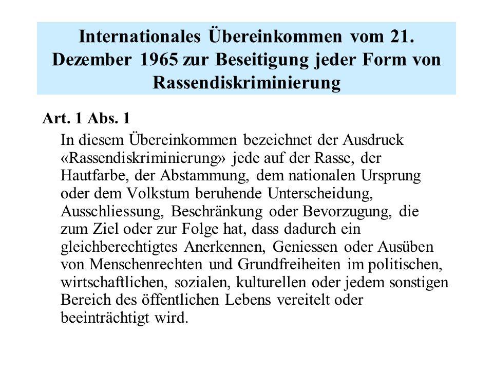 Internationales Übereinkommen vom 21. Dezember 1965 zur Beseitigung jeder Form von Rassendiskriminierung Art. 1 Abs. 1 In diesem Übereinkommen bezeich