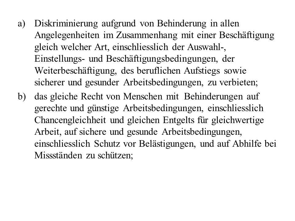 a) Diskriminierung aufgrund von Behinderung in allen Angelegenheiten im Zusammenhang mit einer Beschäftigung gleich welcher Art, einschliesslich der A