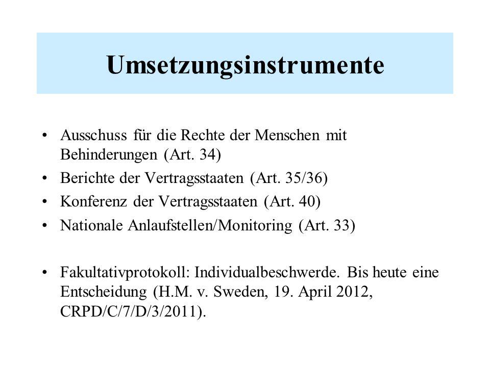 Umsetzungsinstrumente Ausschuss für die Rechte der Menschen mit Behinderungen (Art. 34) Berichte der Vertragsstaaten (Art. 35/36) Konferenz der Vertra