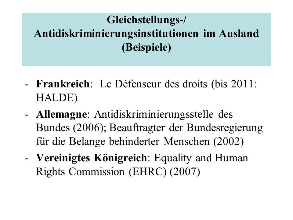 Gleichstellungs-/ Antidiskriminierungsinstitutionen im Ausland (Beispiele) -Frankreich: Le Défenseur des droits (bis 2011: HALDE) -Allemagne: Antidisk