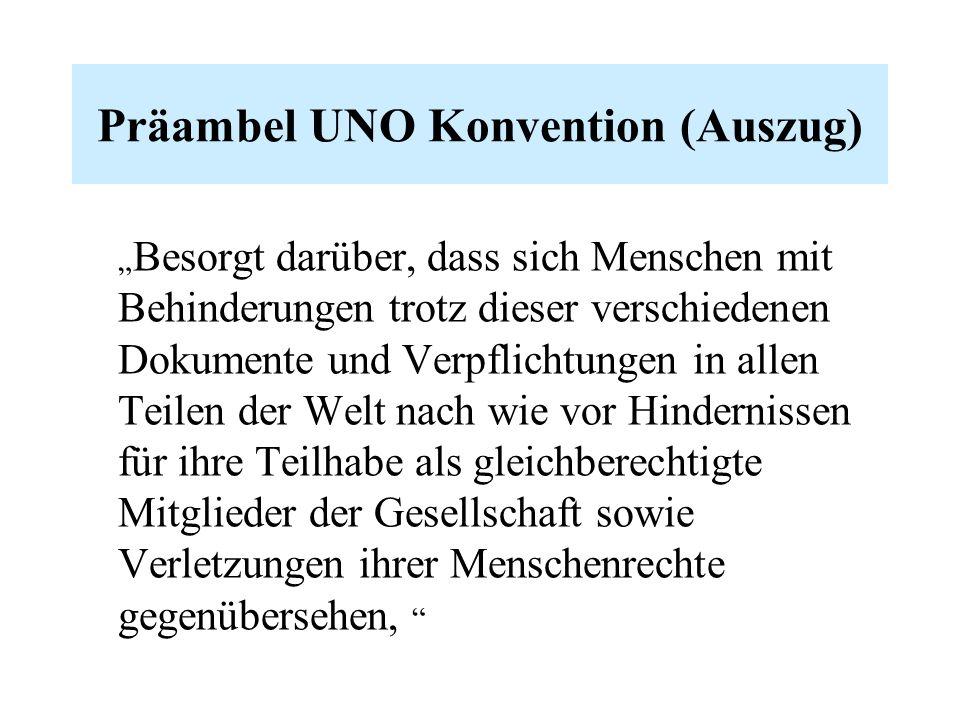 """Präambel UNO Konvention (Auszug) """" Besorgt darüber, dass sich Menschen mit Behinderungen trotz dieser verschiedenen Dokumente und Verpflichtungen in a"""