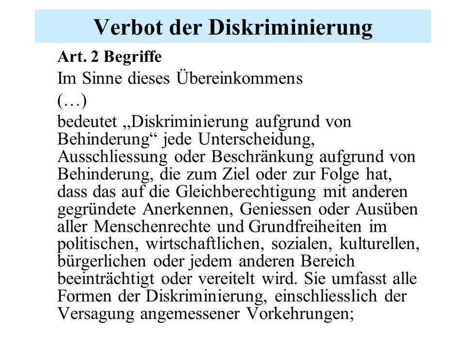 """Verbot der Diskriminierung Art. 2 Begriffe Im Sinne dieses Übereinkommens (…) bedeutet """"Diskriminierung aufgrund von Behinderung"""" jede Unterscheidung,"""