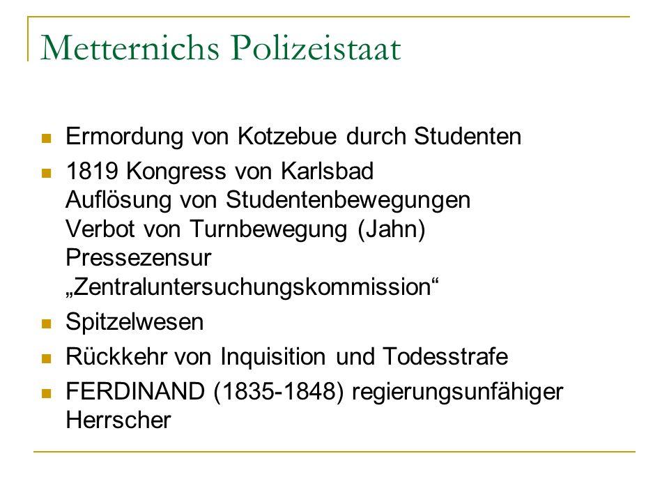 Metternichs Polizeistaat Ermordung von Kotzebue durch Studenten 1819 Kongress von Karlsbad Auflösung von Studentenbewegungen Verbot von Turnbewegung (