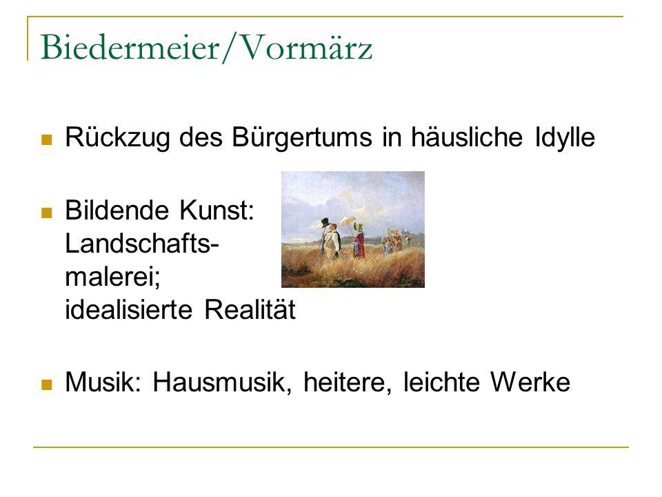 Biedermeier/Vormärz Rückzug des Bürgertums in häusliche Idylle Bildende Kunst: Landschafts- malerei; idealisierte Realität Musik: Hausmusik, heitere,