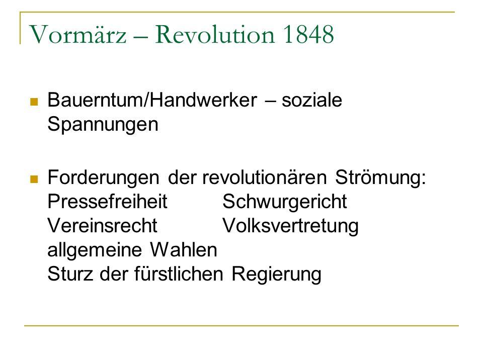 Vormärz – Revolution 1848 Bauerntum/Handwerker – soziale Spannungen Forderungen der revolutionären Strömung: PressefreiheitSchwurgericht VereinsrechtV