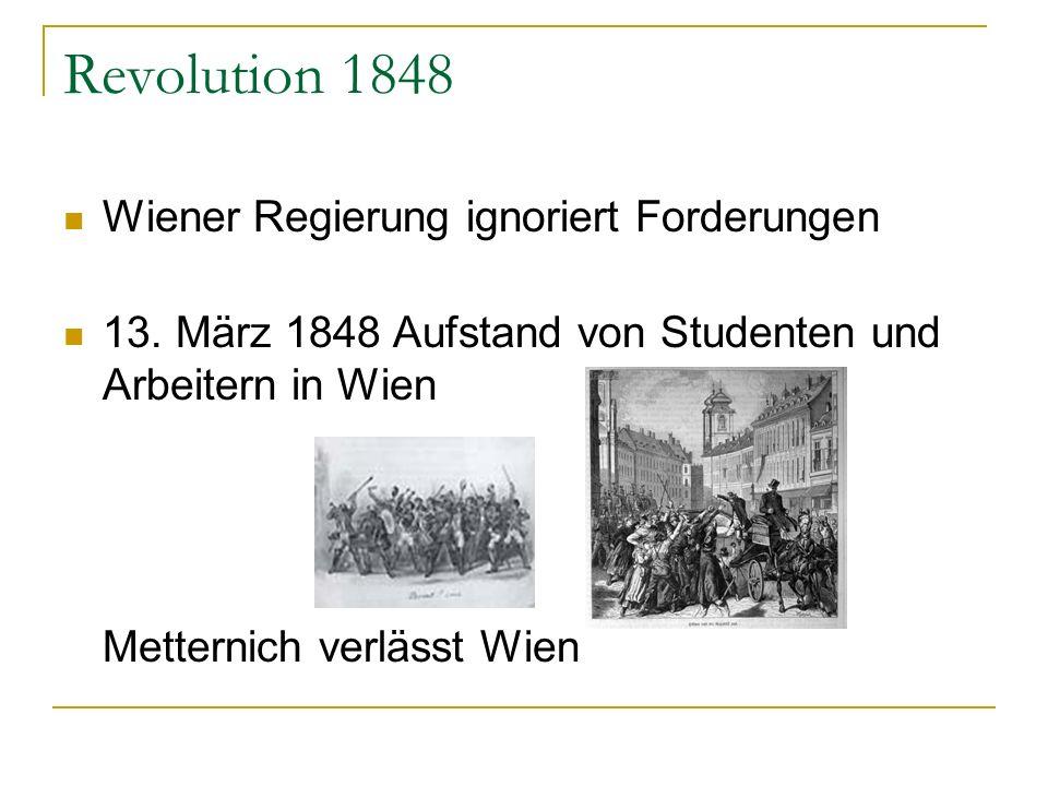 Revolution 1848 Wiener Regierung ignoriert Forderungen 13. März 1848 Aufstand von Studenten und Arbeitern in Wien Metternich verlässt Wien