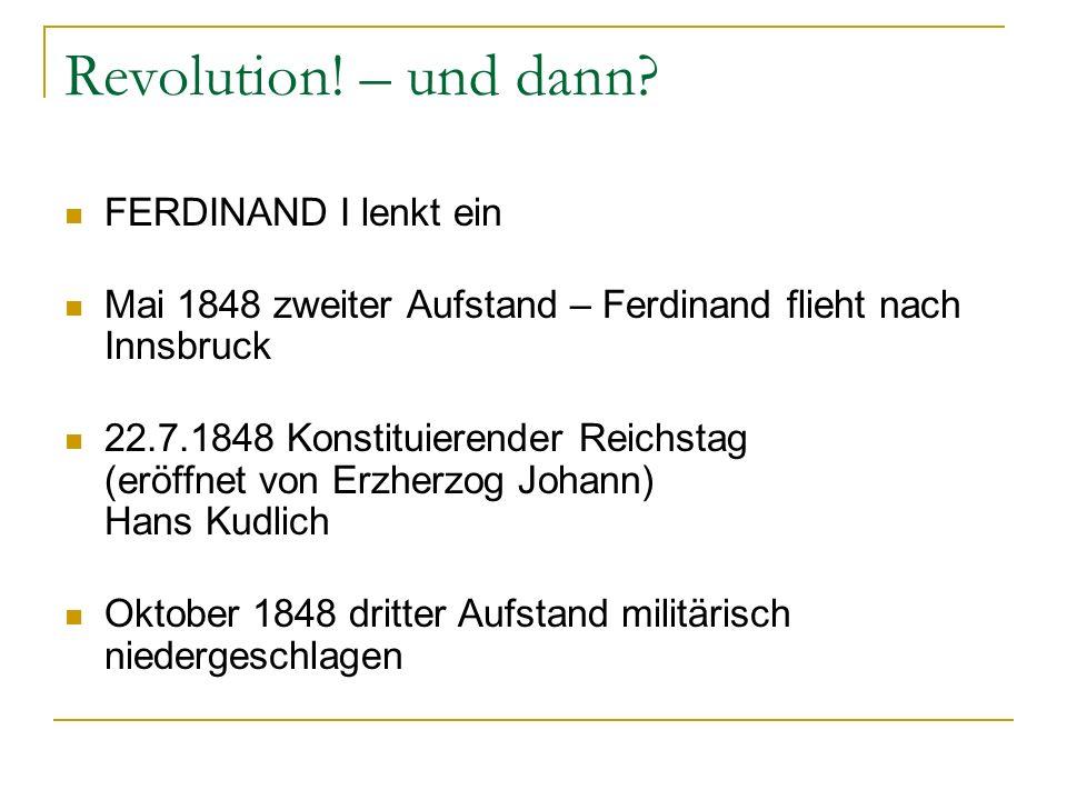 Revolution! – und dann? FERDINAND I lenkt ein Mai 1848 zweiter Aufstand – Ferdinand flieht nach Innsbruck 22.7.1848 Konstituierender Reichstag (eröffn