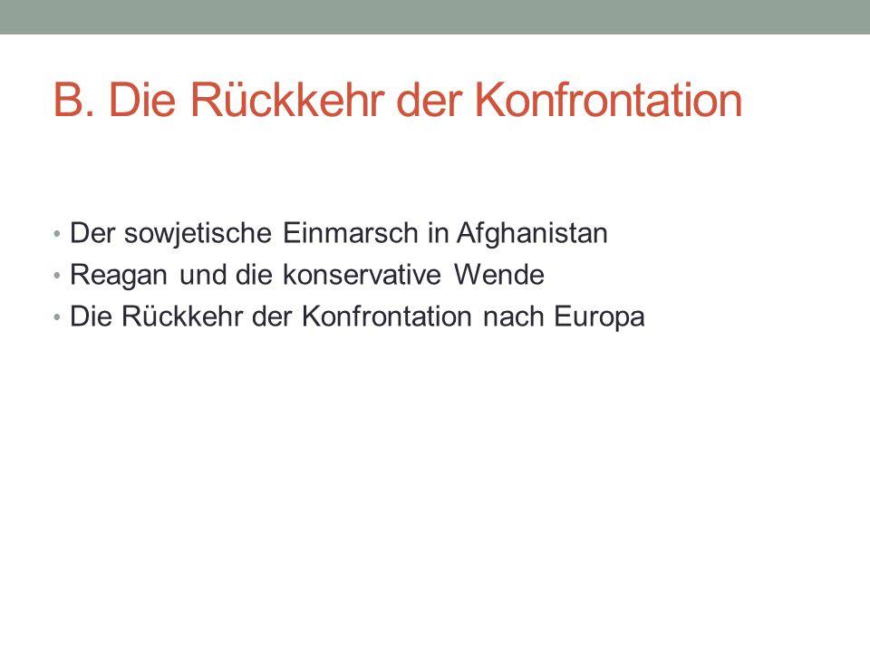 B. Die Rückkehr der Konfrontation Der sowjetische Einmarsch in Afghanistan Reagan und die konservative Wende Die Rückkehr der Konfrontation nach Europ