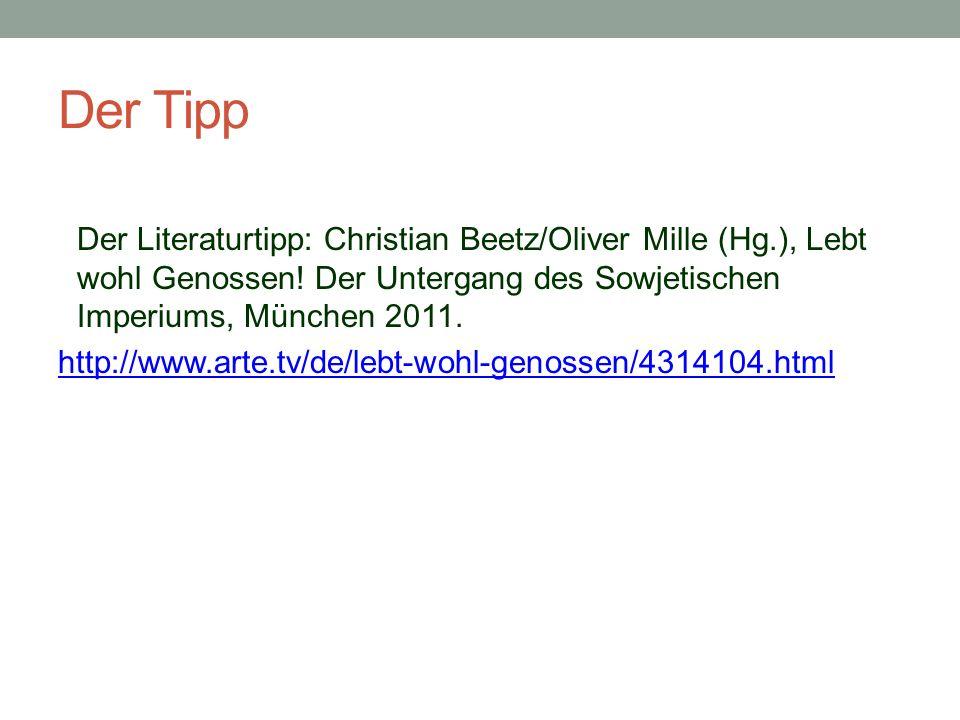 Der Tipp Der Literaturtipp: Christian Beetz/Oliver Mille (Hg.), Lebt wohl Genossen! Der Untergang des Sowjetischen Imperiums, München 2011. http://www