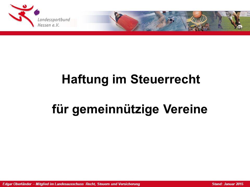 Edgar Oberländer – Mitglied im Landesausschuss Recht, Steuern und Versicherung Stand: Januar 2015 Haftung im Steuerrecht für gemeinnützige Vereine