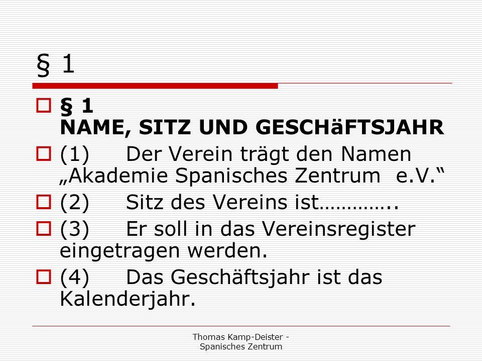 """Thomas Kamp-Deister - Spanisches Zentrum § 1  § 1 NAME, SITZ UND GESCHäFTSJAHR  (1) Der Verein trägt den Namen """"Akademie Spanisches Zentrum e.V.  (2) Sitz des Vereins ist………….."""