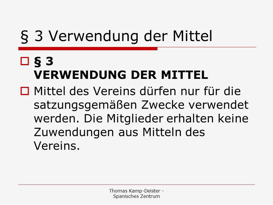 Thomas Kamp-Deister - Spanisches Zentrum § 3 Verwendung der Mittel  § 3 VERWENDUNG DER MITTEL  Mittel des Vereins dürfen nur für die satzungsgemäßen Zwecke verwendet werden.