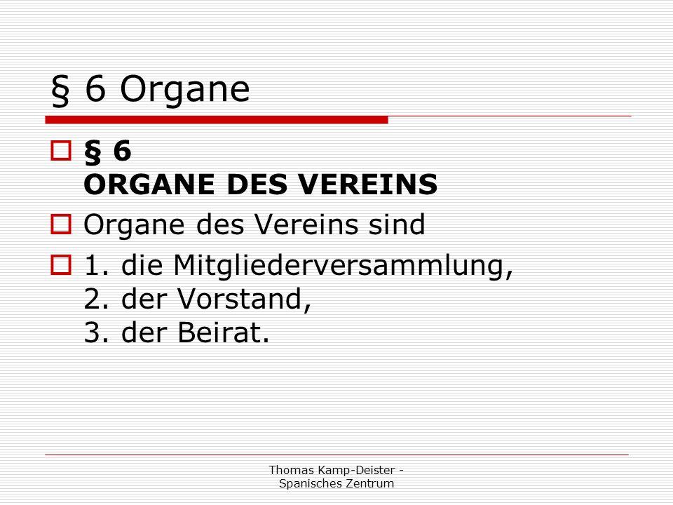 Thomas Kamp-Deister - Spanisches Zentrum § 6 Organe  § 6 ORGANE DES VEREINS  Organe des Vereins sind  1.