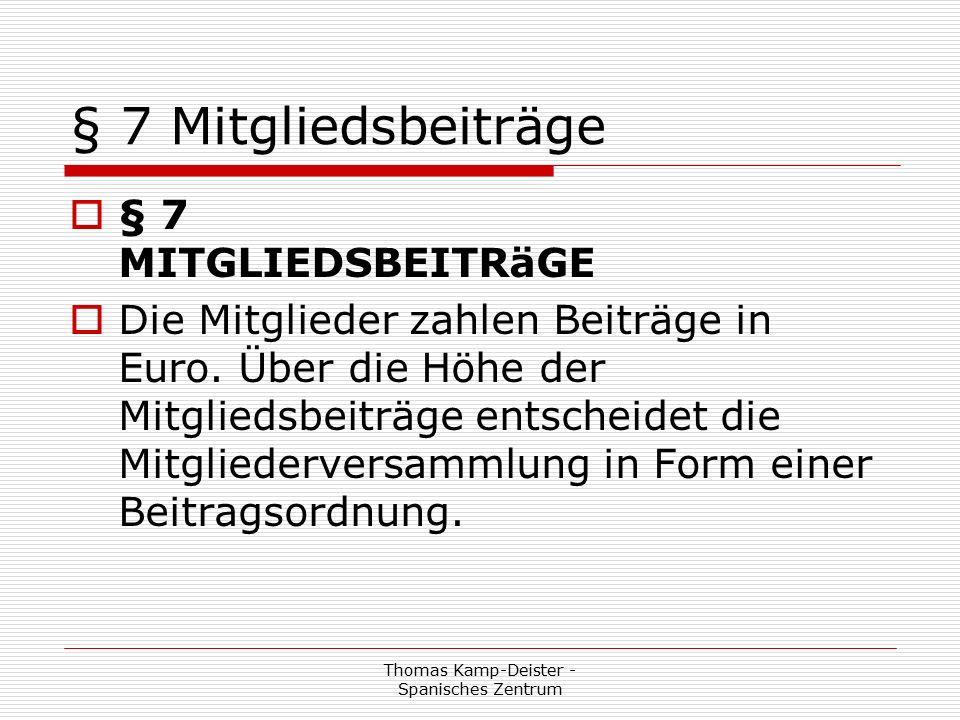 Thomas Kamp-Deister - Spanisches Zentrum § 7 Mitgliedsbeiträge  § 7 MITGLIEDSBEITRäGE  Die Mitglieder zahlen Beiträge in Euro.