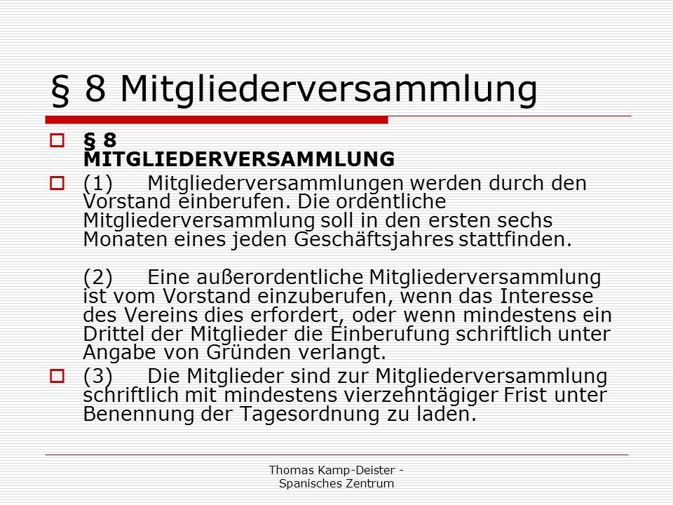 Thomas Kamp-Deister - Spanisches Zentrum § 8 Mitgliederversammlung  § 8 MITGLIEDERVERSAMMLUNG  (1) Mitgliederversammlungen werden durch den Vorstand einberufen.