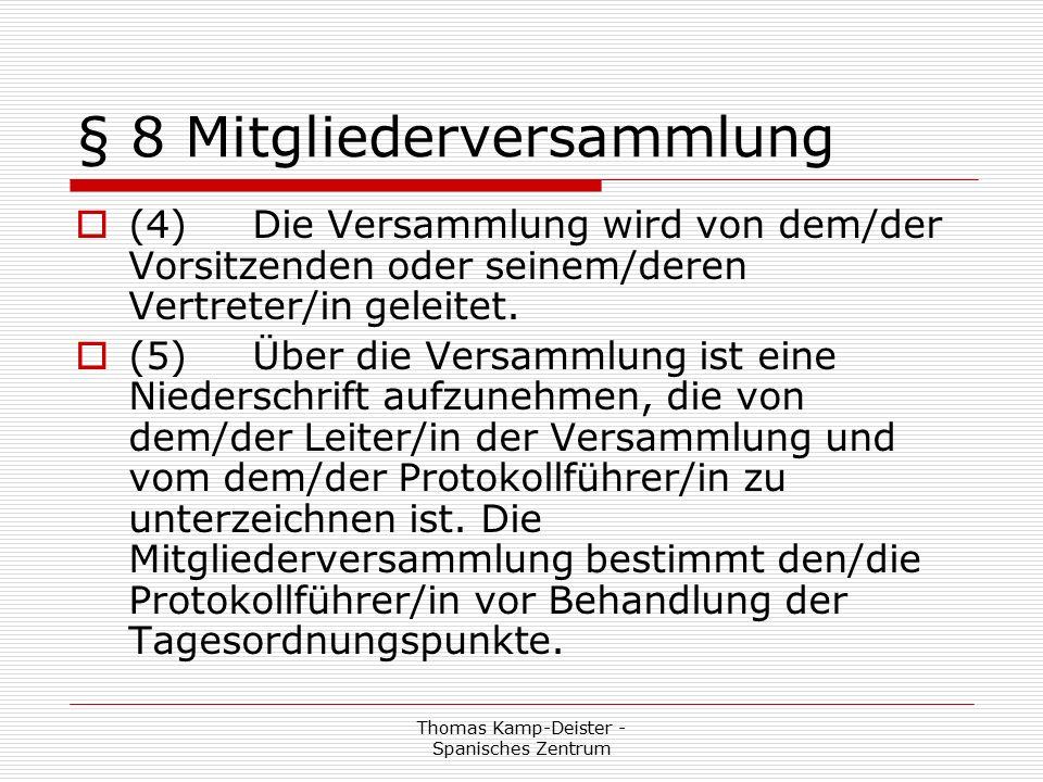 Thomas Kamp-Deister - Spanisches Zentrum § 8 Mitgliederversammlung  (4) Die Versammlung wird von dem/der Vorsitzenden oder seinem/deren Vertreter/in geleitet.