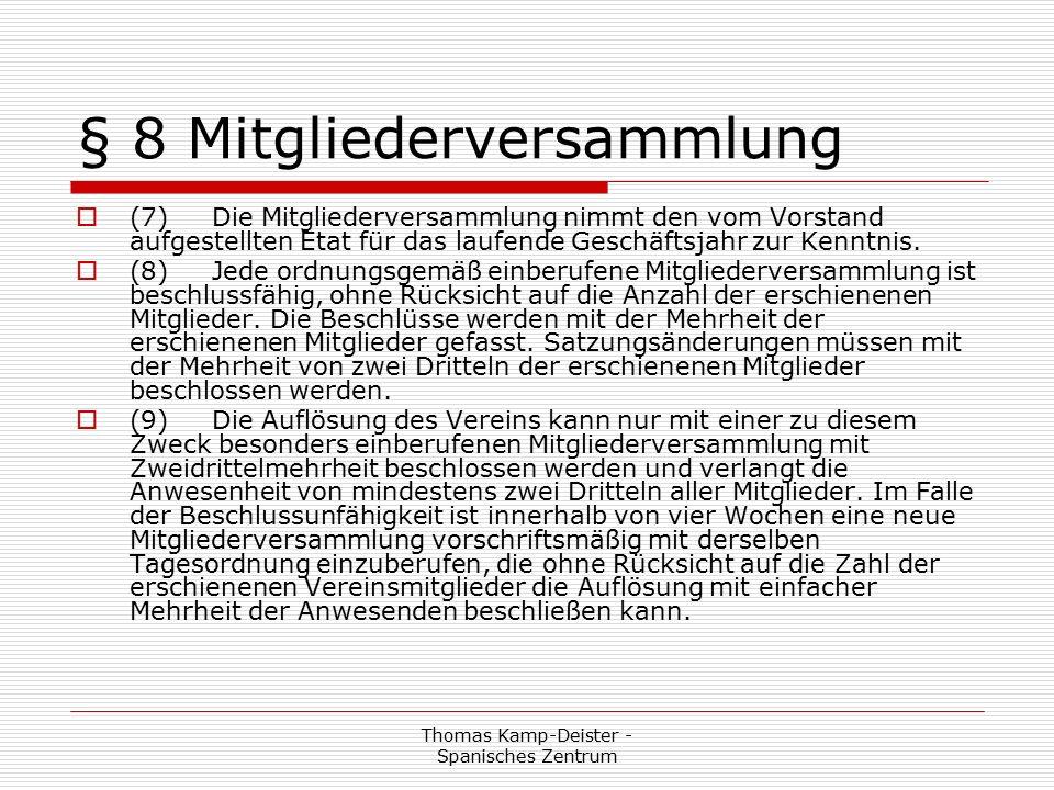Thomas Kamp-Deister - Spanisches Zentrum § 8 Mitgliederversammlung  (7) Die Mitgliederversammlung nimmt den vom Vorstand aufgestellten Etat für das laufende Geschäftsjahr zur Kenntnis.