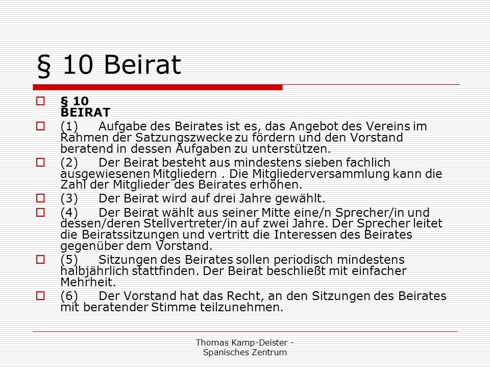 Thomas Kamp-Deister - Spanisches Zentrum § 10 Beirat  § 10 BEIRAT  (1) Aufgabe des Beirates ist es, das Angebot des Vereins im Rahmen der Satzungszwecke zu fördern und den Vorstand beratend in dessen Aufgaben zu unterstützen.