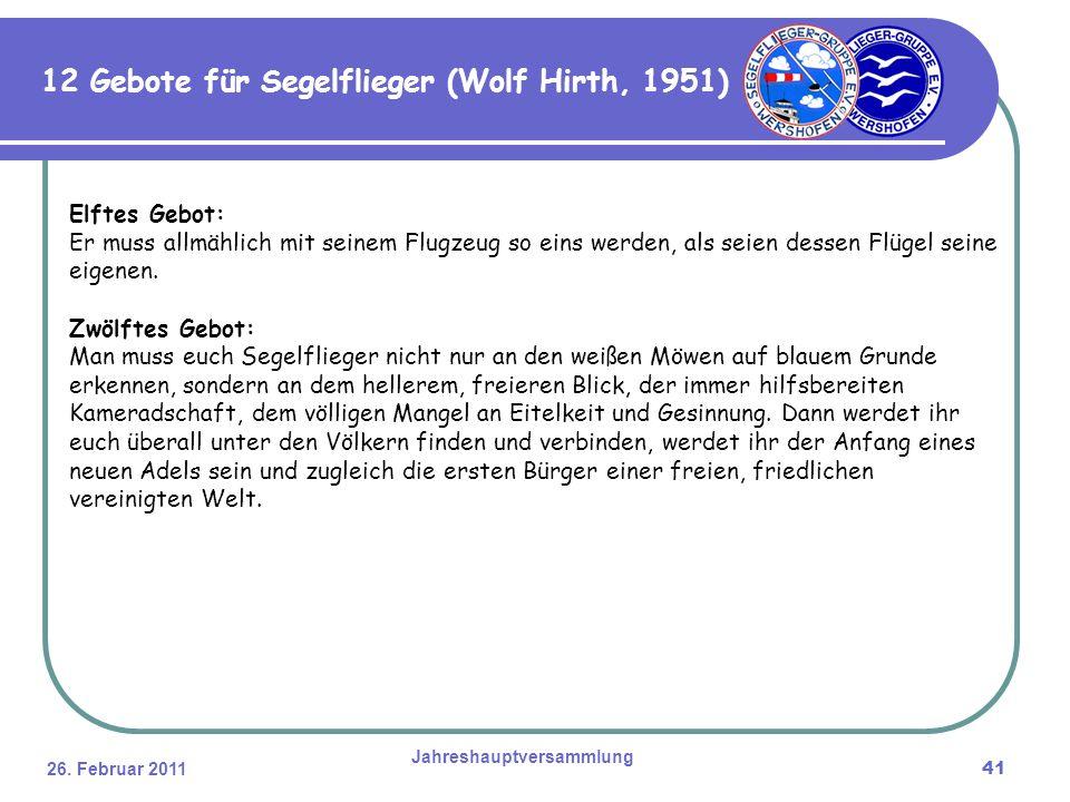26. Februar 2011 Jahreshauptversammlung 41 Elftes Gebot: Er muss allmählich mit seinem Flugzeug so eins werden, als seien dessen Flügel seine eigenen.