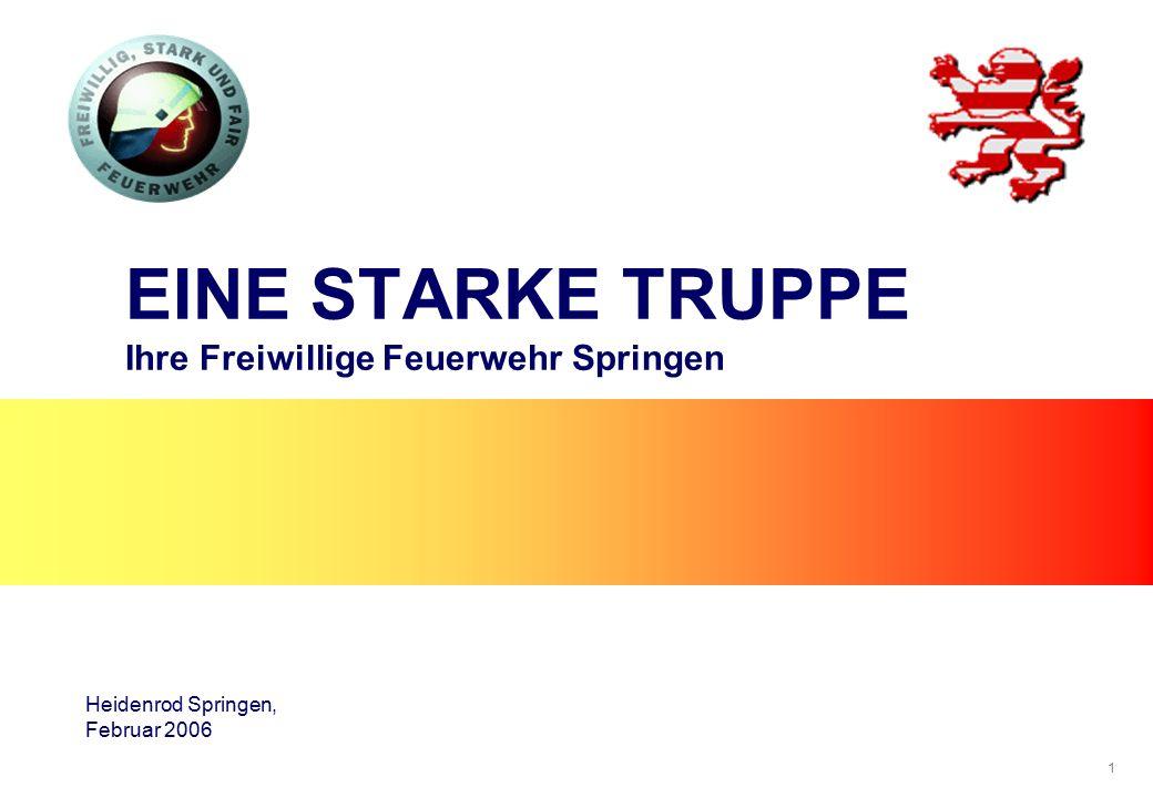 1 EINE STARKE TRUPPE Ihre Freiwillige Feuerwehr Springen Heidenrod Springen, Februar 2006