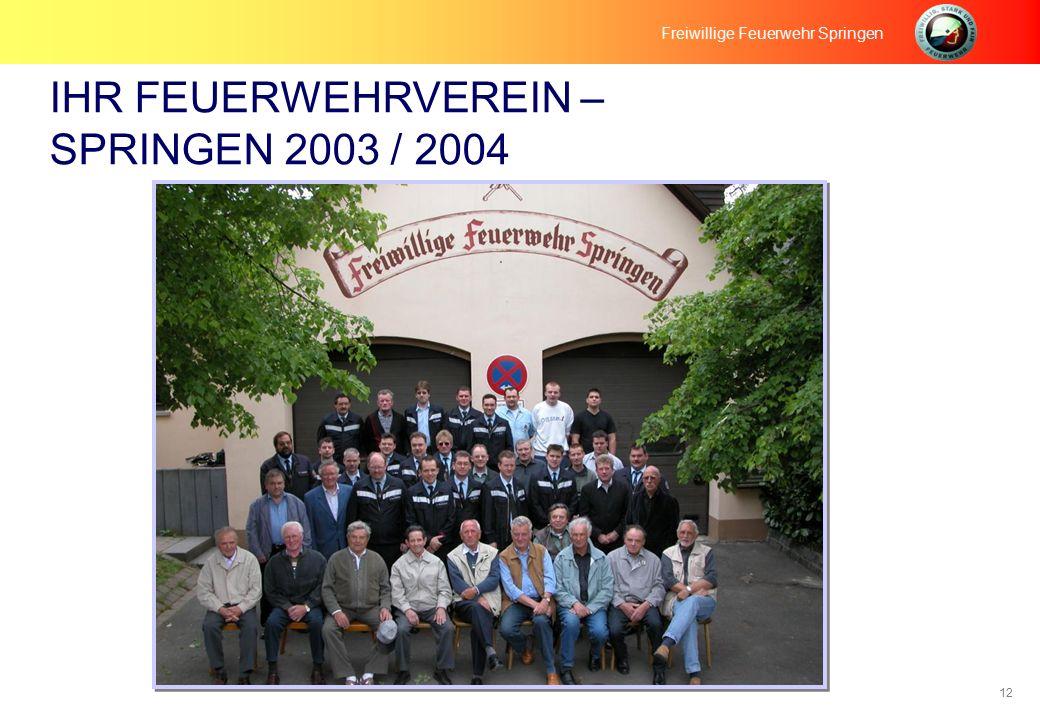 12 IHR FEUERWEHRVEREIN – SPRINGEN 2003 / 2004 Freiwillige Feuerwehr Springen