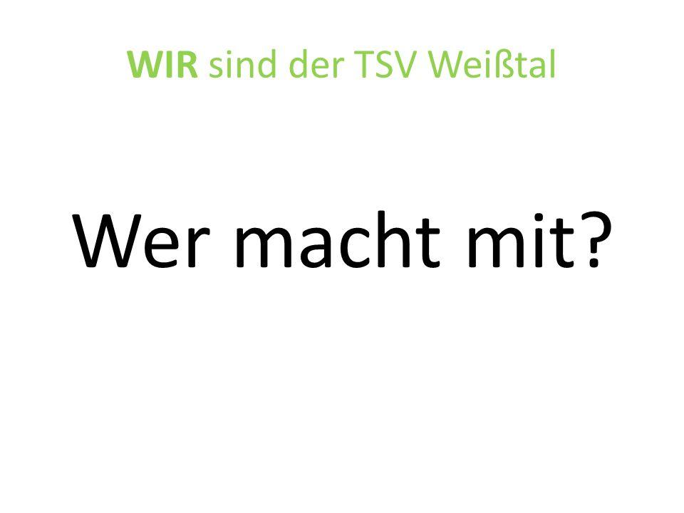 WIR sind der TSV Weißtal Wer macht mit?