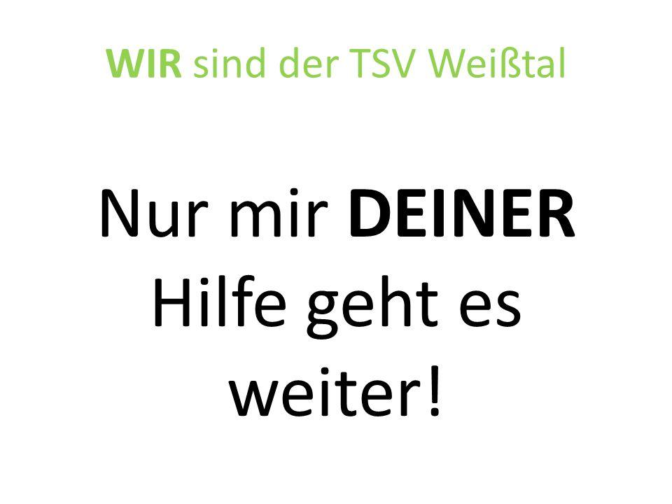 WIR sind der TSV Weißtal Nur mir DEINER Hilfe geht es weiter!