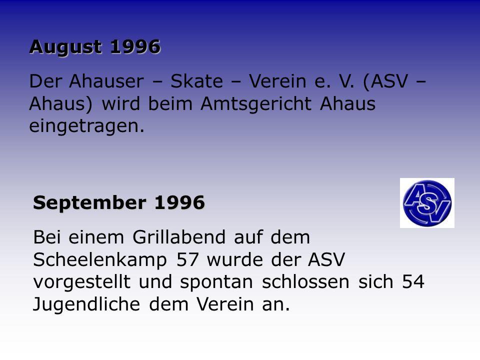 Chronik des Ahauser Skate Verein e.V. Mai 1996 Eine Handvoll Jugendliche beschließen einen Skate - Verein zu gründen. Als beratendes Elternteil steht