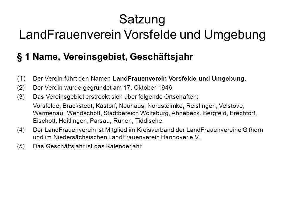 Satzung LandFrauenverein Vorsfelde und Umgebung § 1 Name, Vereinsgebiet, Geschäftsjahr (1) Der Verein führt den Namen LandFrauenverein Vorsfelde und Umgebung.