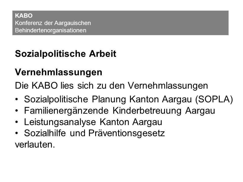 Sozialpolitische Arbeit Vernehmlassungen Die KABO lies sich zu den Vernehmlassungen Sozialpolitische Planung Kanton Aargau (SOPLA) Familienergänzende