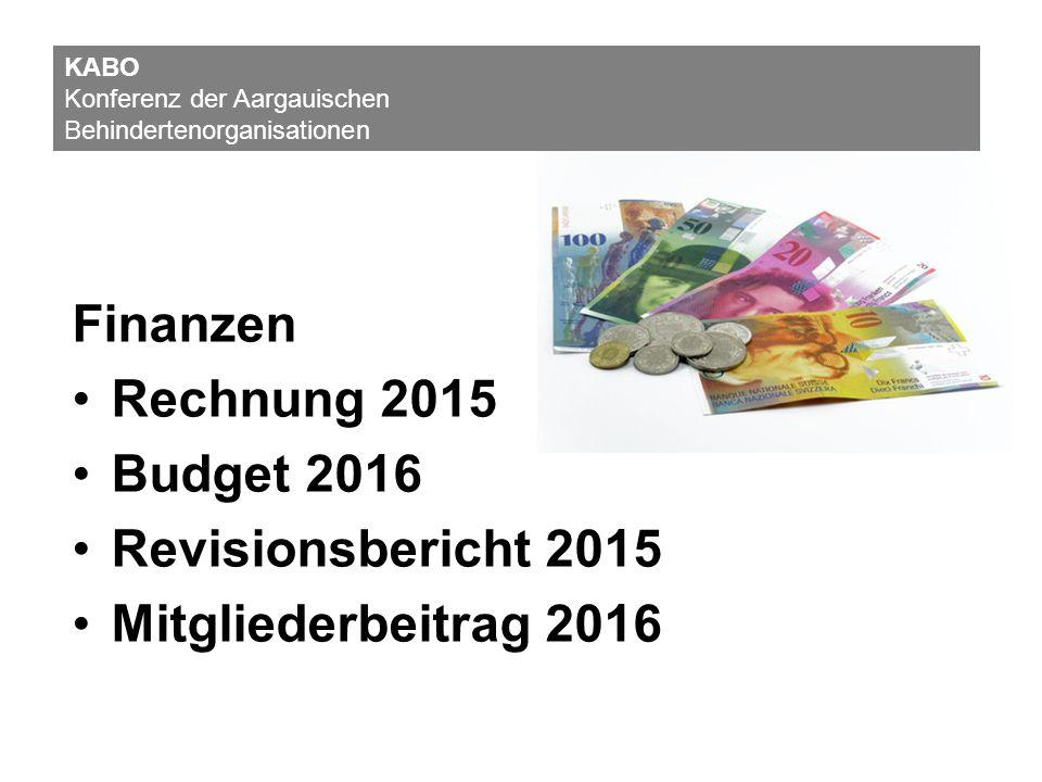 Finanzen Rechnung 2015 Budget 2016 Revisionsbericht 2015 Mitgliederbeitrag 2016 KABO Konferenz der Aargauischen Behindertenorganisationen