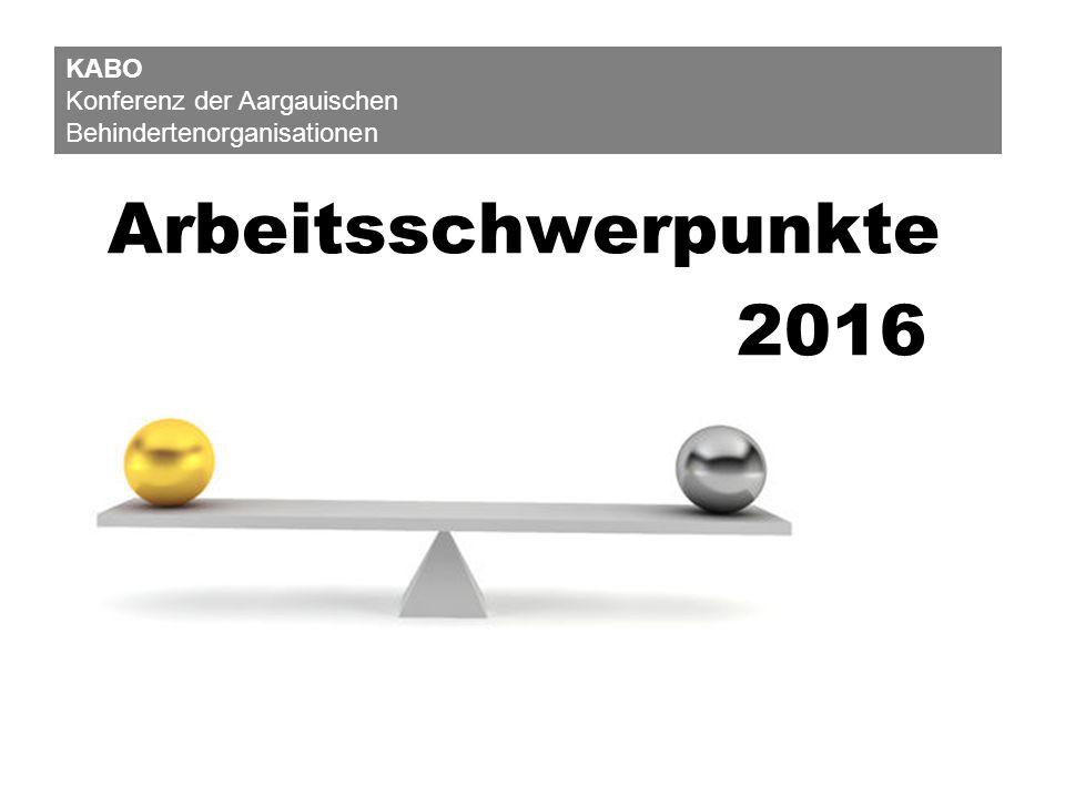 Arbeitsschwerpunkte 2016 KABO Konferenz der Aargauischen Behindertenorganisationen
